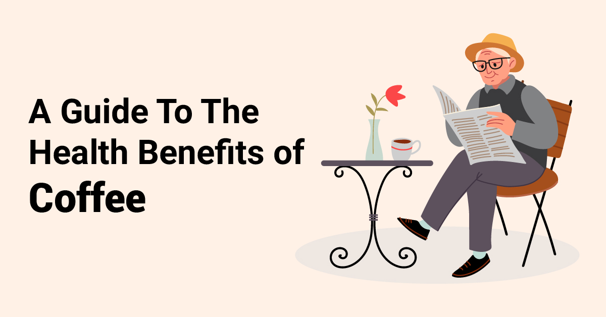 A Guide To The Health Benefits of Coffee